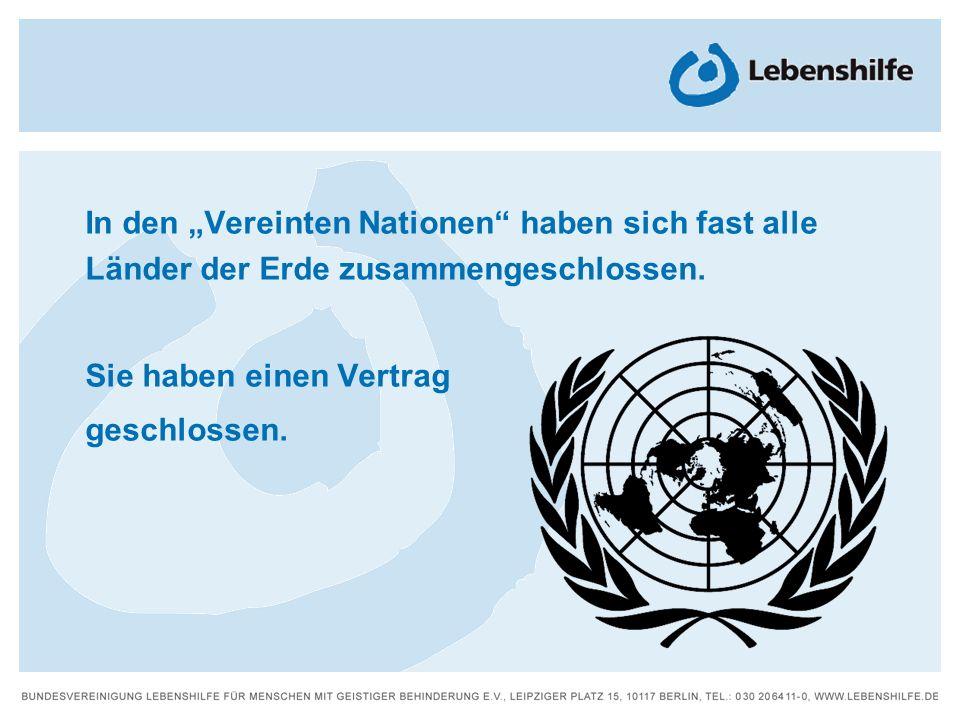 In den Vereinten Nationen haben sich fast alle Länder der Erde zusammengeschlossen. Sie haben einen Vertrag geschlossen.