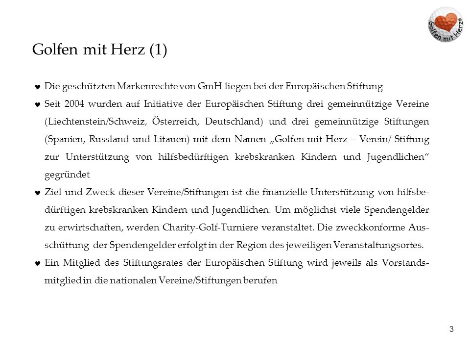 13 Golfen mit Herz - Liechtenstein / Schweiz 2013 DatumGolfclubCharity Manager Erlöse werden direkt an die betrof- fenen Kinder und Jugendlichen ausge- schüttet.
