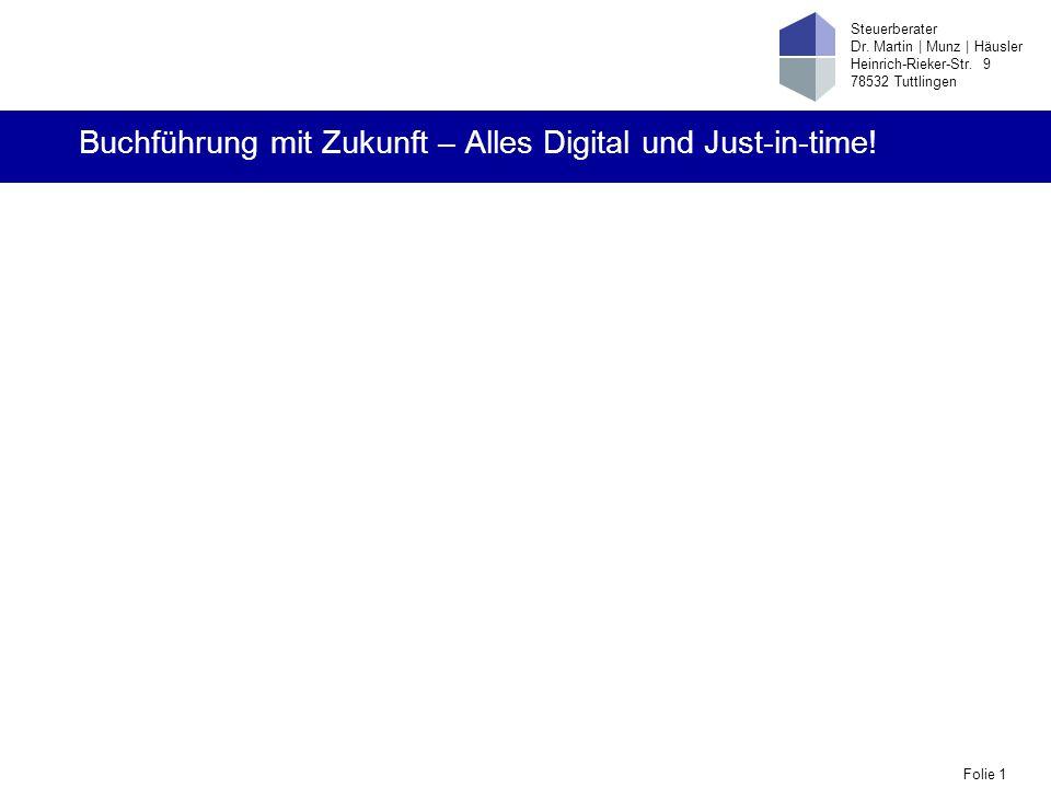 Folie 1 Steuerberater Dr. Martin | Munz | Häusler Heinrich-Rieker-Str. 9 78532 Tuttlingen Buchführung mit Zukunft – Alles Digital und Just-in-time!