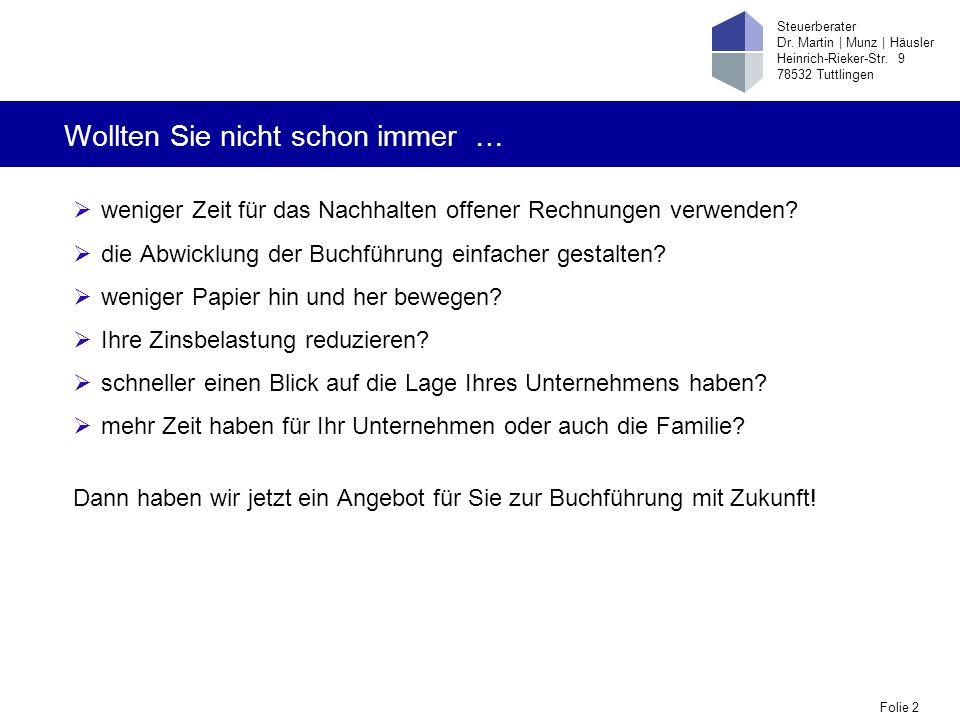 Folie 2 Steuerberater Dr. Martin   Munz   Häusler Heinrich-Rieker-Str. 9 78532 Tuttlingen Wollten Sie nicht schon immer … weniger Zeit für das Nachhal