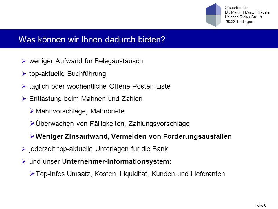 Folie 6 Steuerberater Dr. Martin   Munz   Häusler Heinrich-Rieker-Str. 9 78532 Tuttlingen Was können wir Ihnen dadurch bieten? weniger Aufwand für Bel