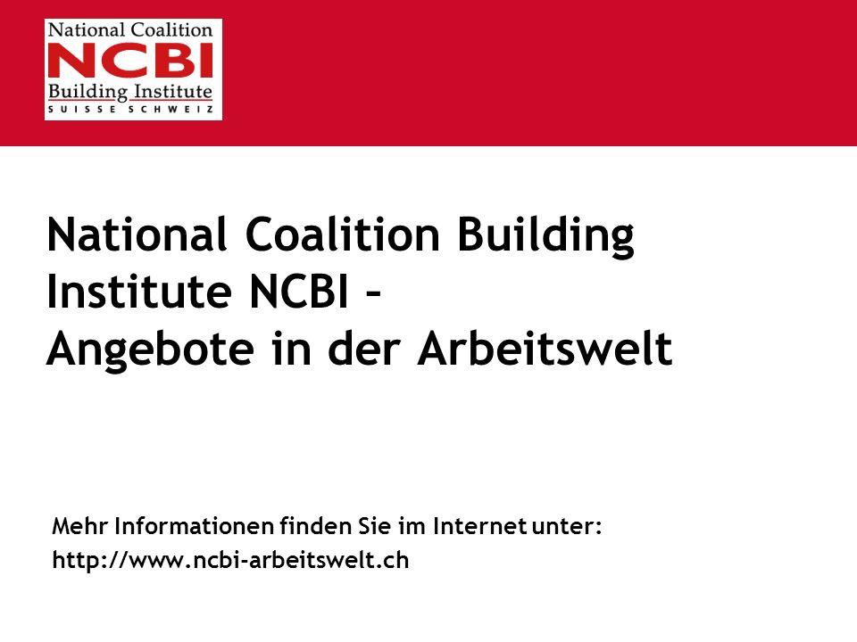 National Coalition Building Institute NCBI – Angebote in der Arbeitswelt Mehr Informationen finden Sie im Internet unter: http://www.ncbi-arbeitswelt.ch