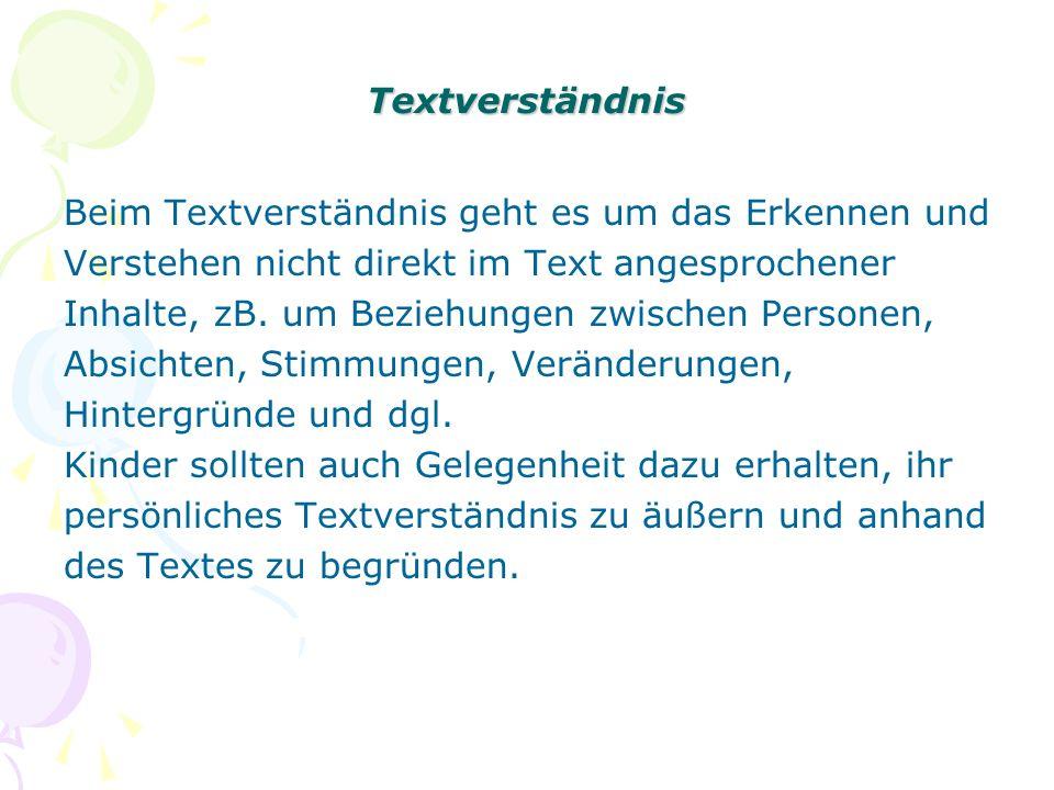 Textverständnis Beim Textverständnis geht es um das Erkennen und Verstehen nicht direkt im Text angesprochener Inhalte, zB.