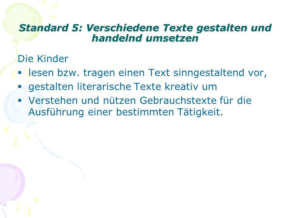 Standard 6: Formale und sprachliche Gegebenheiten in Texten untersuchen Die Kinder erkennen einfache sprachliche und formale Gestaltungsmittel, erkennen Aufbau von Texten, erkennen Textsorten.