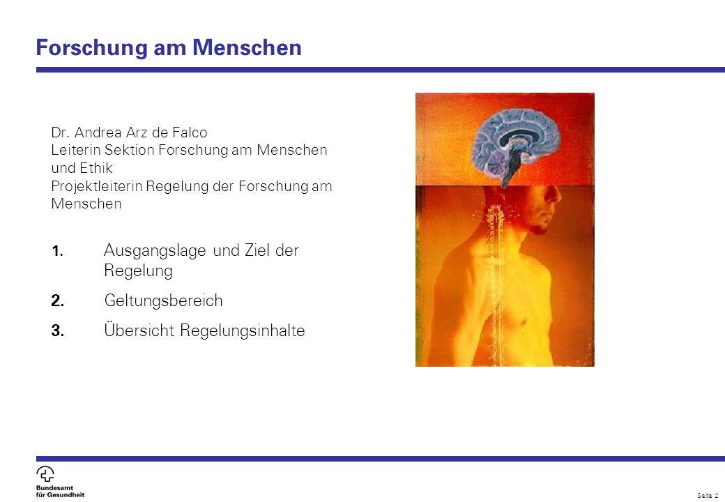 Seite 2 Forschung am Menschen Dr. Andrea Arz de Falco Leiterin Sektion Forschung am Menschen und Ethik Projektleiterin Regelung der Forschung am Mensc