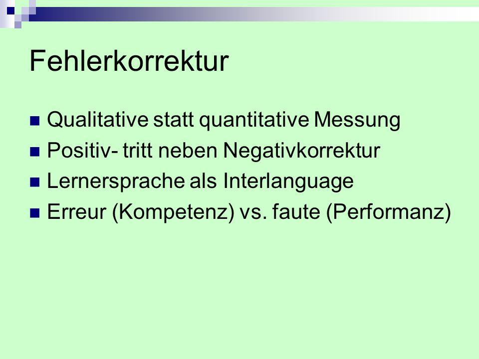 Fehlerkorrektur Qualitative statt quantitative Messung Positiv- tritt neben Negativkorrektur Lernersprache als Interlanguage Erreur (Kompetenz) vs. fa