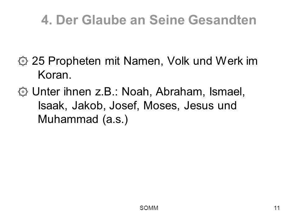 SOMM11 4. Der Glaube an Seine Gesandten ۞ 25 Propheten mit Namen, Volk und Werk im Koran. ۞ Unter ihnen z.B.: Noah, Abraham, Ismael, Isaak, Jakob, Jos