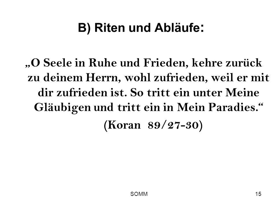 SOMM15 B) Riten und Abläufe : O Seele in Ruhe und Frieden, kehre zurück zu deinem Herrn, wohl zufrieden, weil er mit dir zufrieden ist. So tritt ein u