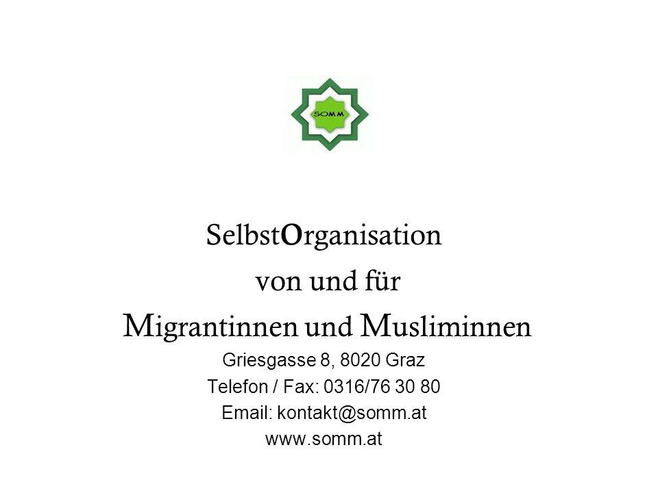 Selbst o rganisation von und für M igrantinnen und M usliminnen Griesgasse 8, 8020 Graz Telefon / Fax: 0316/76 30 80 Email: kontakt@somm.at www.somm.a