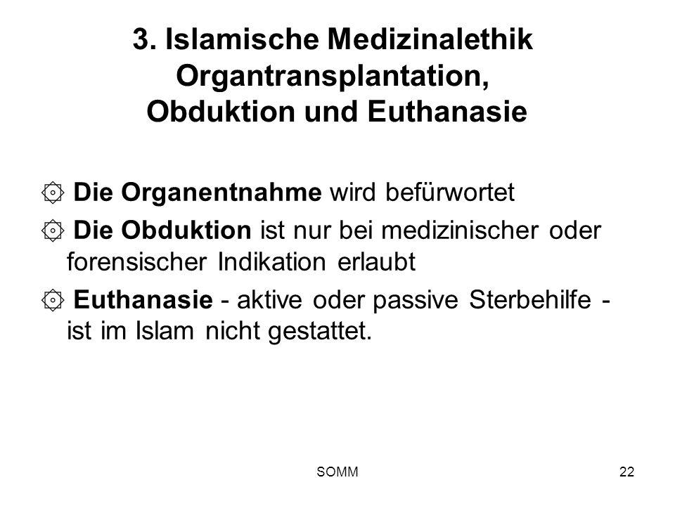 SOMM22 3. Islamische Medizinalethik Organtransplantation, Obduktion und Euthanasie ۞ Die Organentnahme wird befürwortet ۞ Die Obduktion ist nur bei me