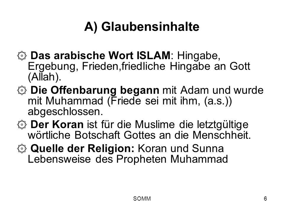 SOMM6 A) Glaubensinhalte ۞ Das arabische Wort ISLAM: Hingabe, Ergebung, Frieden,friedliche Hingabe an Gott (Allah). ۞ Die Offenbarung begann mit Adam