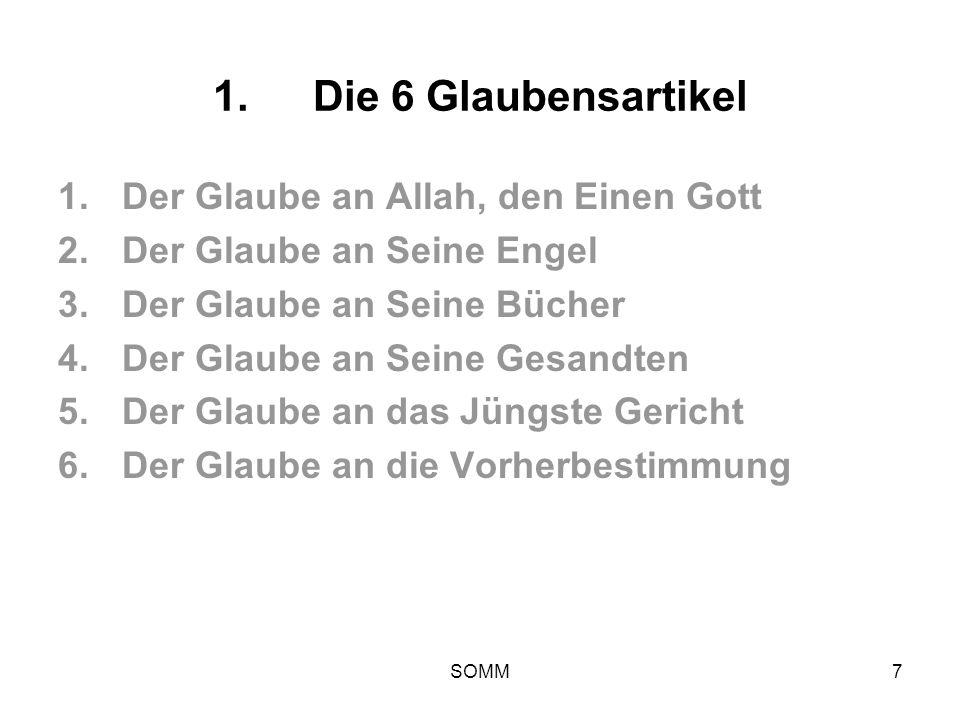 SOMM7 1. Die 6 Glaubensartikel 1.Der Glaube an Allah, den Einen Gott 2.Der Glaube an Seine Engel 3.Der Glaube an Seine Bücher 4.Der Glaube an Seine Ge