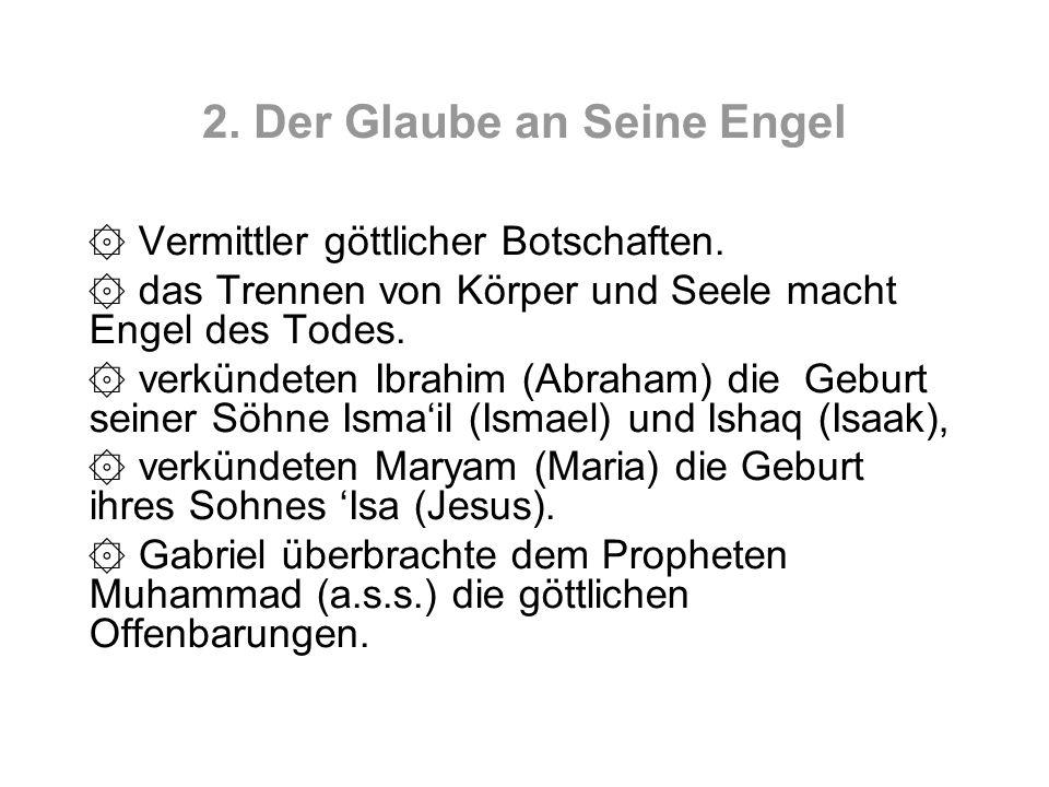 2. Der Glaube an Seine Engel ۞ Vermittler göttlicher Botschaften. ۞ das Trennen von Körper und Seele macht Engel des Todes. ۞ verkündeten Ibrahim (Abr
