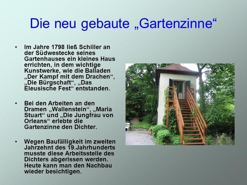 Die neu gebaute Gartenzinne Im Jahre 1798 ließ Schiller an der Südwestecke seines Gartenhauses ein kleines Haus errichten, in dem wichtige Kunstwerke, wie die Balladen Der Kampf mit dem Drachen, Die Bürgschaft, Das Eleusische Fest entstanden.