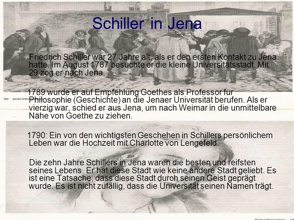Schiller in Jena Friedrich Schiller war 27 Jahre alt, als er den ersten Kontakt zu Jena hatte. Im August 1787 besuchte er die kleine Universitätsstadt