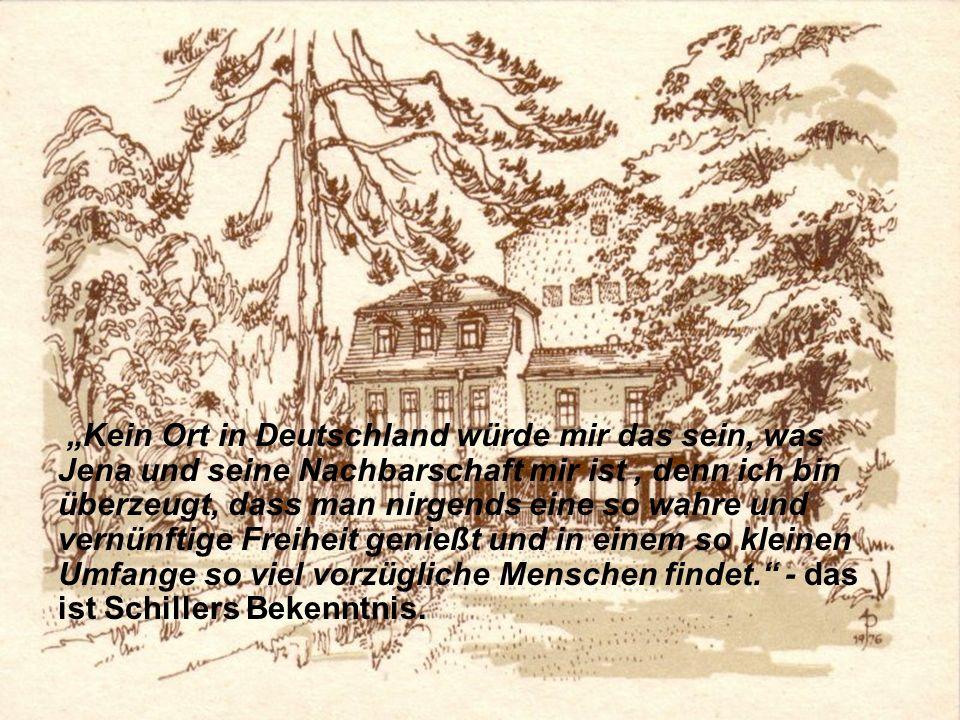 Kein Ort in Deutschland würde mir das sein, was Jena und seine Nachbarschaft mir ist, denn ich bin überzeugt, dass man nirgends eine so wahre und vern