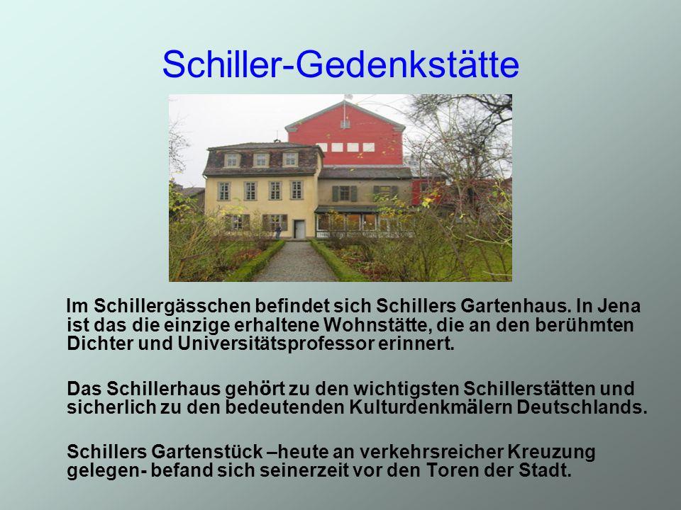 Schiller-Gedenkstätte Im Schillergässchen befindet sich Schillers Gartenhaus. In Jena ist das die einzige erhaltene Wohnstätte, die an den berühmten D