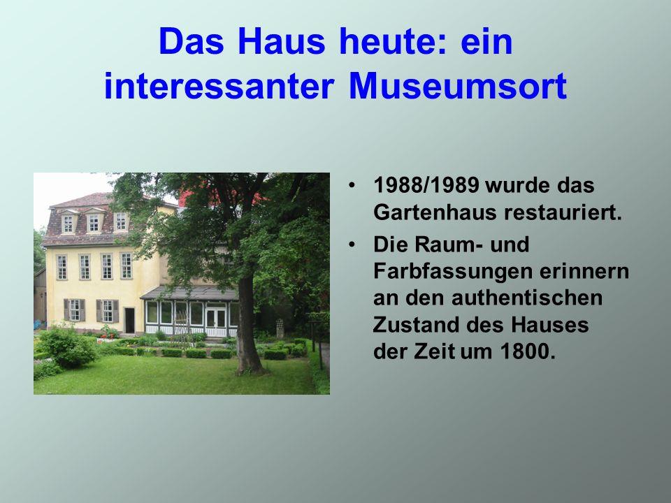 Das Haus heute: ein interessanter Museumsort 1988/1989 wurde das Gartenhaus restauriert. Die Raum- und Farbfassungen erinnern an den authentischen Zus