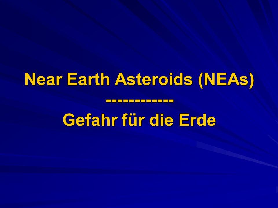 Near Earth Asteroids (NEAs) ------------ Gefahr für die Erde