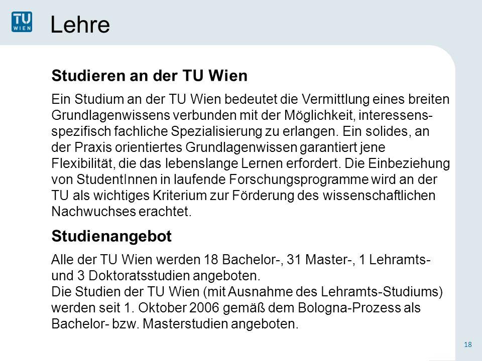 Lehre 18 Studieren an der TU Wien Ein Studium an der TU Wien bedeutet die Vermittlung eines breiten Grundlagenwissens verbunden mit der Möglichkeit, i