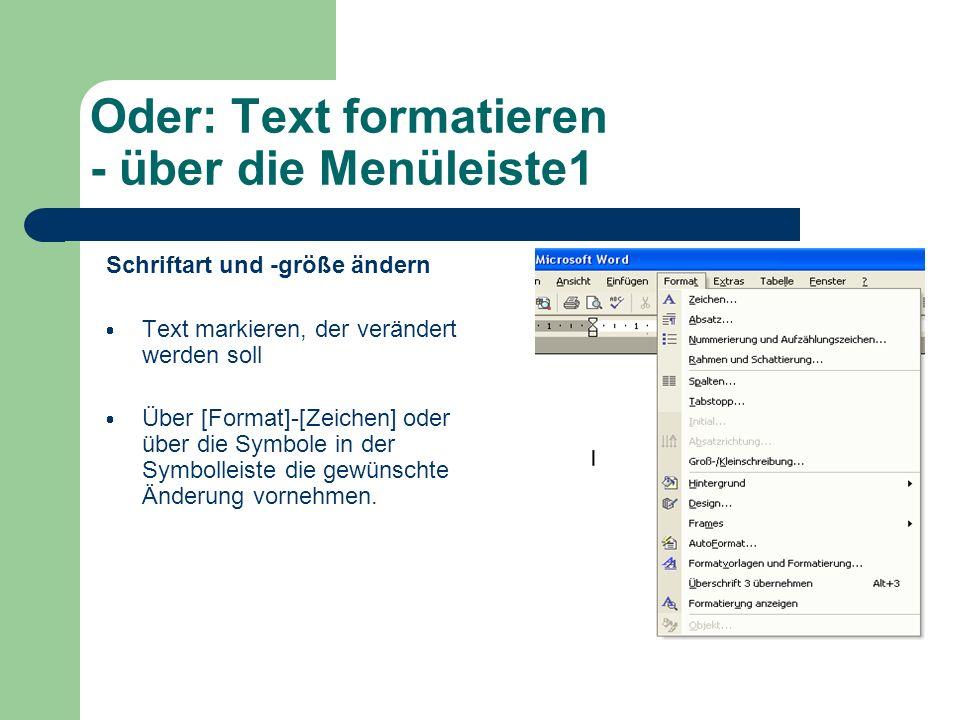 Oder: Text formatieren - über die Menüleiste1 Schriftart und -größe ändern Text markieren, der verändert werden soll Über [Format]-[Zeichen] oder über