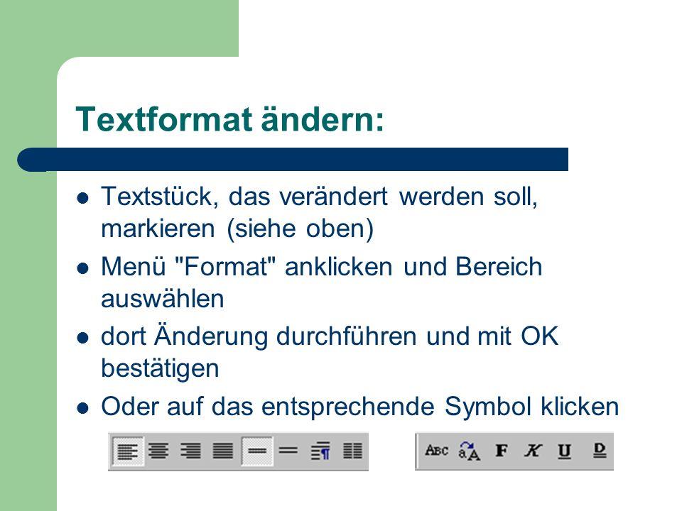 Textformat ändern: Textstück, das verändert werden soll, markieren (siehe oben) Menü
