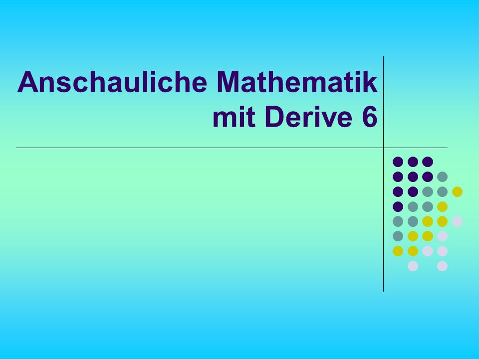 Anschauliche Mathematik mit Derive 6