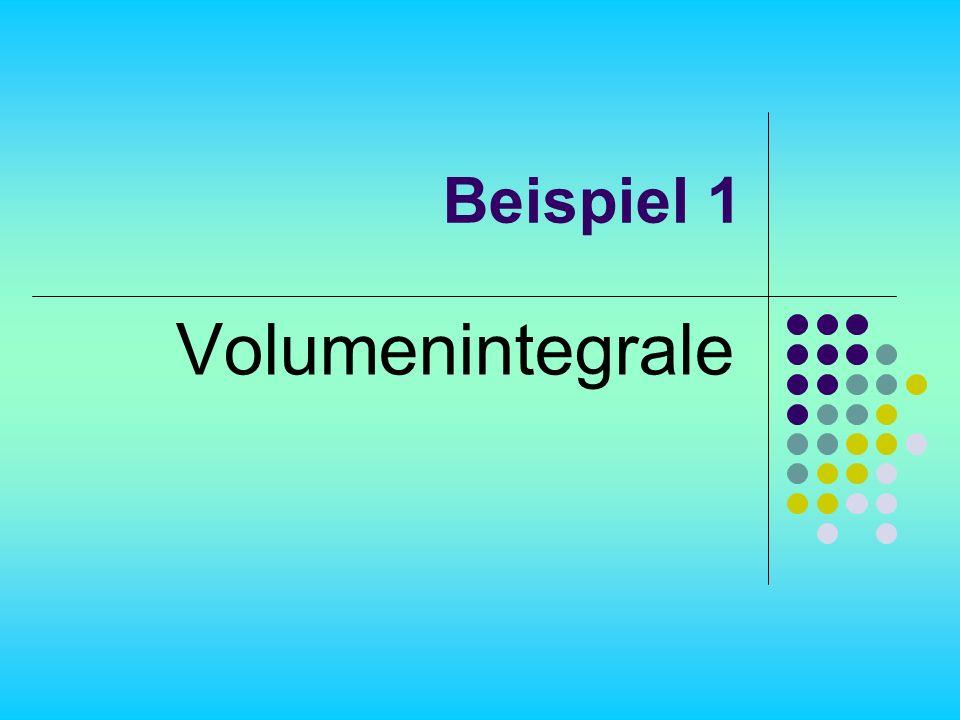 Beispiel 1 Volumenintegrale