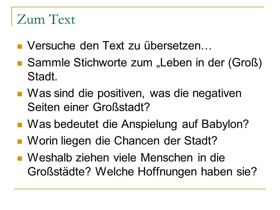 Zum Text Versuche den Text zu übersetzen… Sammle Stichworte zum Leben in der (Groß) Stadt. Was sind die positiven, was die negativen Seiten einer Groß