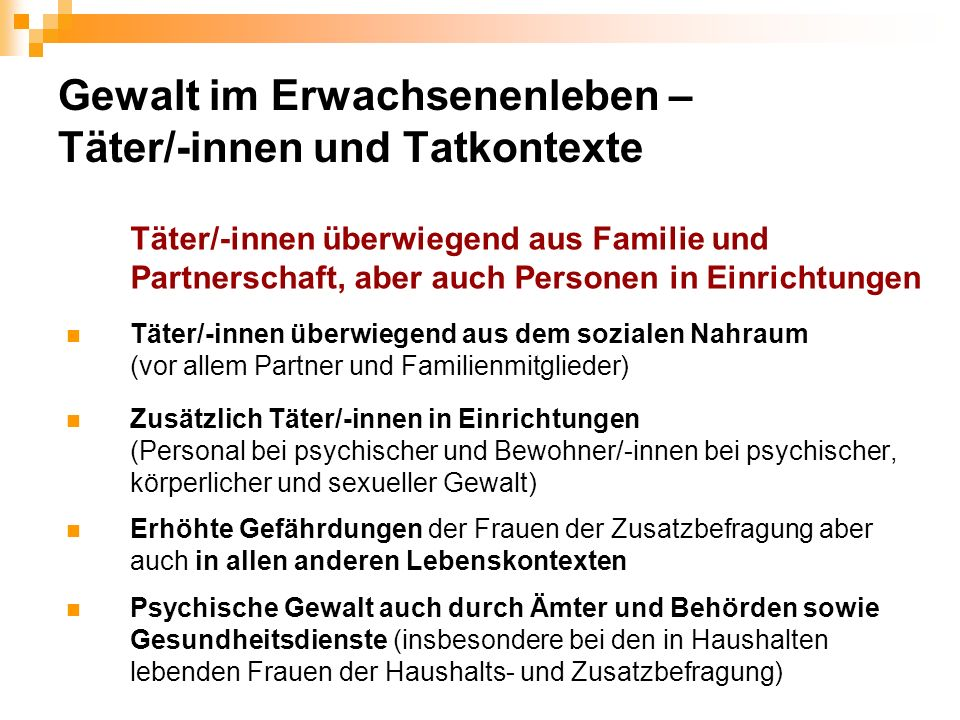 Gewalt im Erwachsenenleben – Täter/-innen und Tatkontexte Täter/-innen überwiegend aus Familie und Partnerschaft, aber auch Personen in Einrichtungen