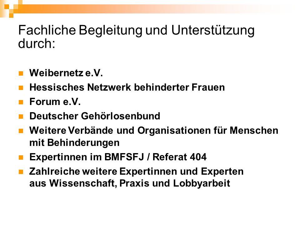 Fachliche Begleitung und Unterstützung durch: Weibernetz e.V. Hessisches Netzwerk behinderter Frauen Forum e.V. Deutscher Gehörlosenbund Weitere Verbä