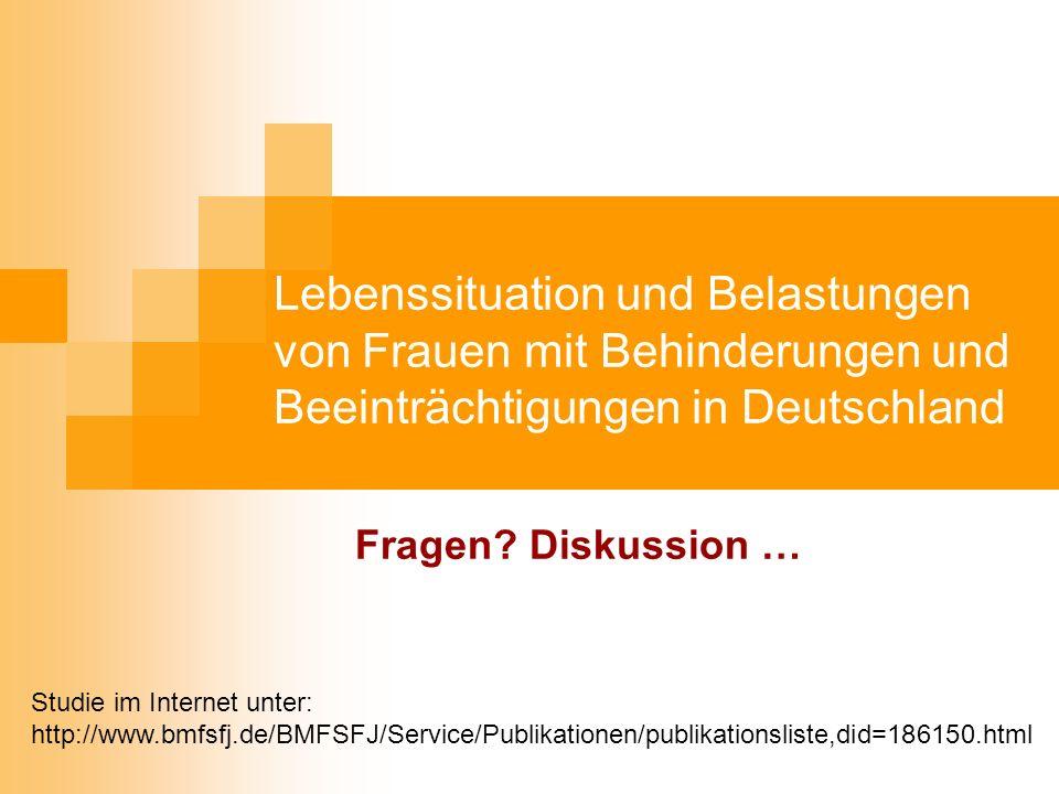 Lebenssituation und Belastungen von Frauen mit Behinderungen und Beeinträchtigungen in Deutschland Fragen? Diskussion … Studie im Internet unter: http