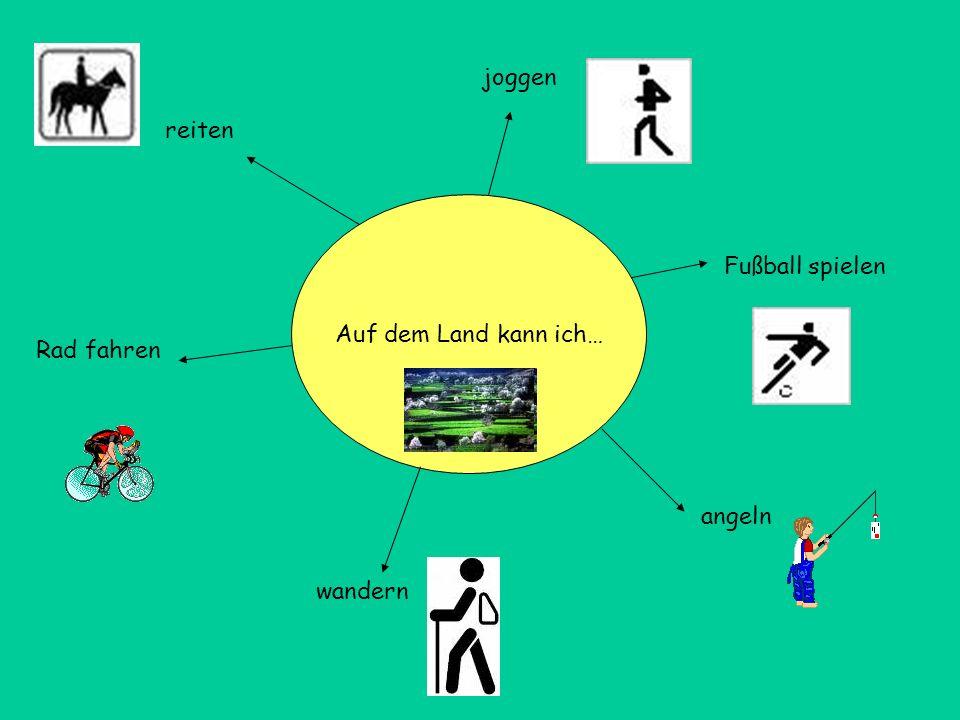 Auf dem Land kann ich… joggen angeln wandern Rad fahren reiten Fußball spielen