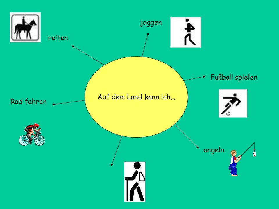 Auf dem Land kann ich… joggen angeln Rad fahren reiten Fußball spielen