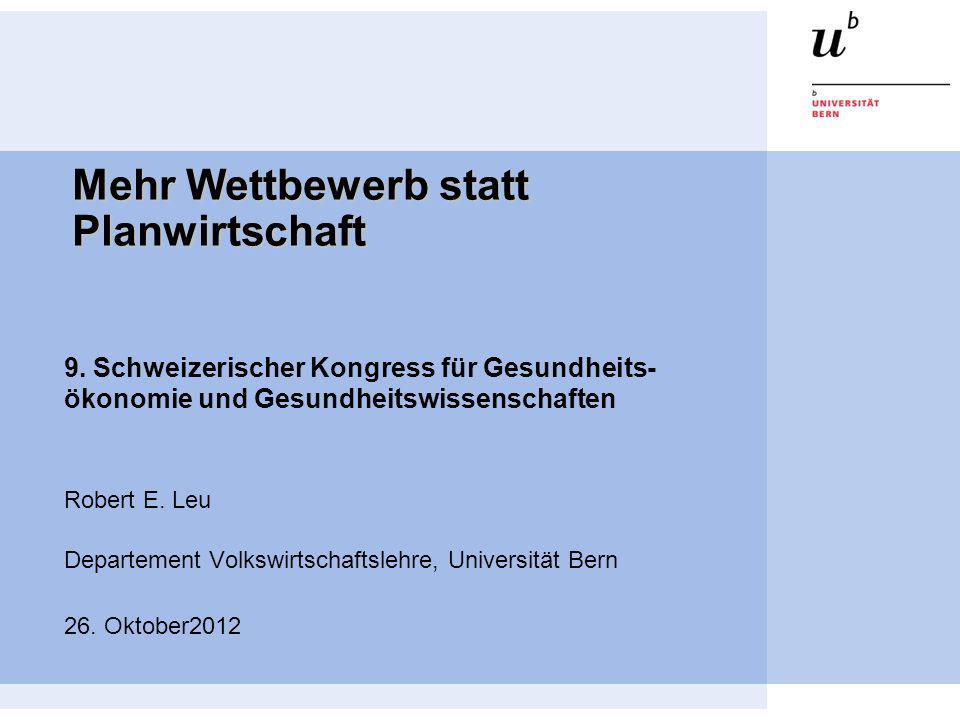 Mehr Wettbewerb statt Planwirtschaft 9. Schweizerischer Kongress für Gesundheits- ökonomie und Gesundheitswissenschaften Robert E. Leu Departement Vol