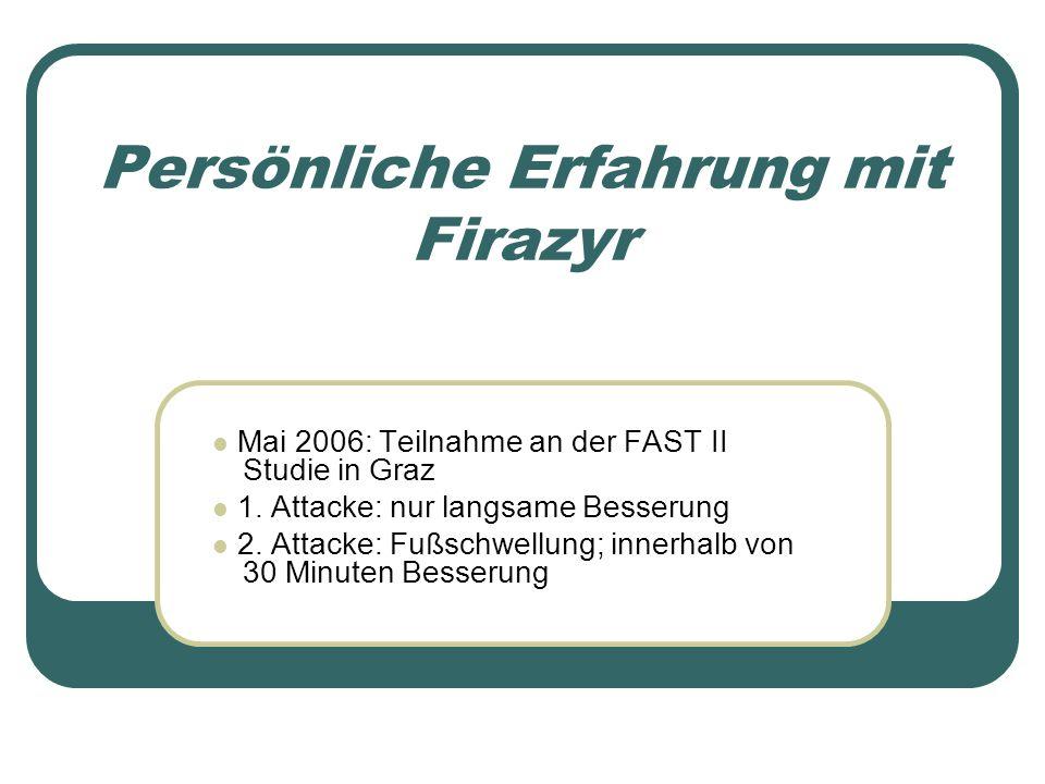 Persönliche Erfahrung mit Firazyr Mai 2006: Teilnahme an der FAST II Studie in Graz 1. Attacke: nur langsame Besserung 2. Attacke: Fußschwellung; inne