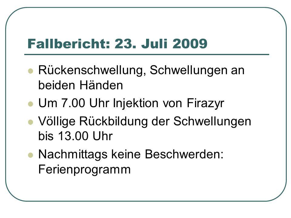 Fallbericht: 23. Juli 2009 Rückenschwellung, Schwellungen an beiden Händen Um 7.00 Uhr Injektion von Firazyr Völlige Rückbildung der Schwellungen bis