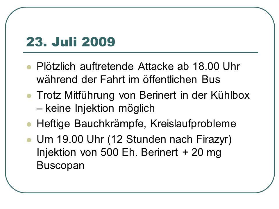 23. Juli 2009 Plötzlich auftretende Attacke ab 18.00 Uhr während der Fahrt im öffentlichen Bus Trotz Mitführung von Berinert in der Kühlbox – keine In