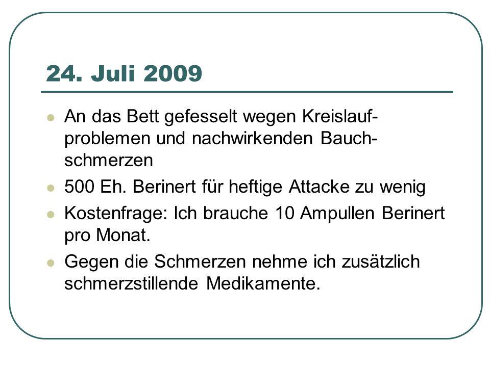 24. Juli 2009 An das Bett gefesselt wegen Kreislauf- problemen und nachwirkenden Bauch- schmerzen 500 Eh. Berinert für heftige Attacke zu wenig Kosten