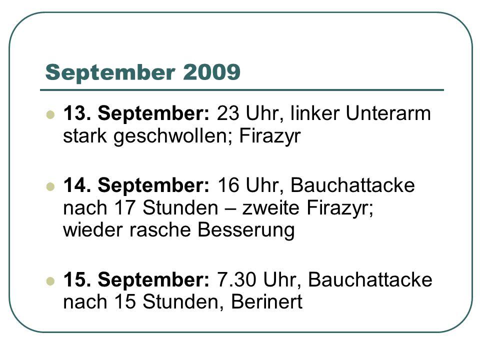 September 2009 13. September: 23 Uhr, linker Unterarm stark geschwollen; Firazyr 14. September: 16 Uhr, Bauchattacke nach 17 Stunden – zweite Firazyr;