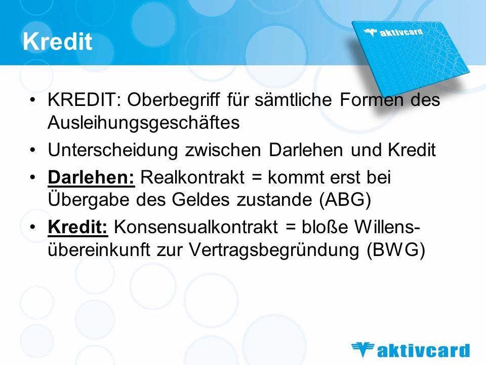 Kreditvertrag = Auszahlung eines Kapitalbetrages gegen die Verpflichtung zur Rückzahlung und zur Verzinsung üblicher Kreditvertrag: –allgemeine Bestimmungen des Vertragsrechtes –konkrete Ausgestaltung des Vertrages durch die von der Bank vorgelegten Vertragsformulare –Rechtsgrundlage: Allgemeine Geschäftsbedingungen der österreichischen Kreditinstitute