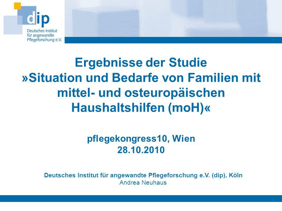 pflegekongress10, Wien 28.10.2010 Deutsches Institut für angewandte Pflegeforschung e.V. (dip), Köln Andrea Neuhaus Ergebnisse der Studie »Situation u