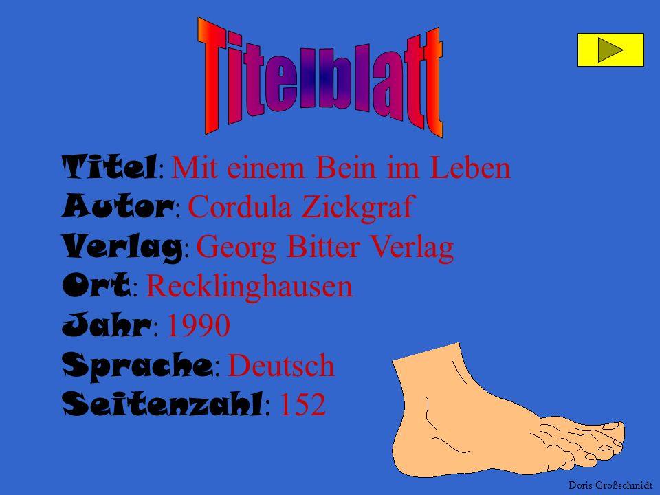 Titel : Mit einem Bein im Leben Autor : Cordula Zickgraf Verlag : Georg Bitter Verlag Ort : Recklinghausen Jahr : 1990 Sprache : Deutsch Seitenzahl : 152 Doris Großschmidt Titel