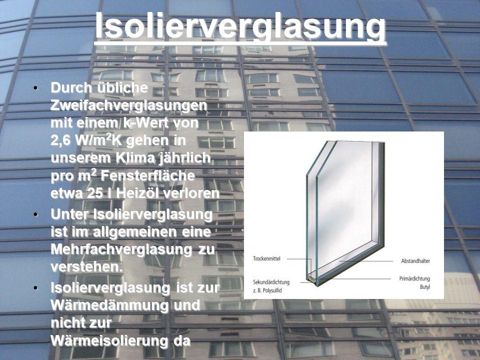 Wärmeschutzverglasung Bei der Wärmeschutzverglasung ist der Scheibenzwischenraum nicht mit Luft sondern mit Edelgas gefüllt, dessen Wärmeleitfähigkeit geringer ist als bei Luft.