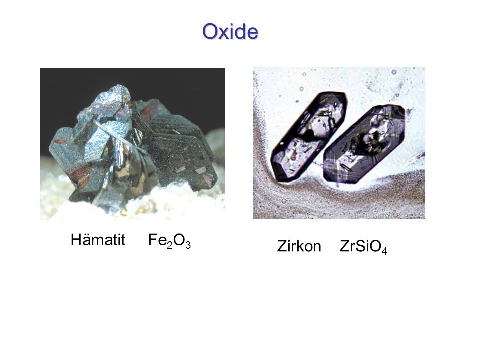 Oxide Hämatit Fe 2 O 3 Zirkon ZrSiO 4