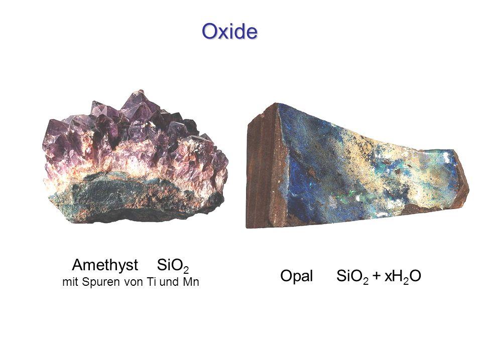 Oxide Opal SiO 2 + xH 2 O Amethyst SiO 2 mit Spuren von Ti und Mn