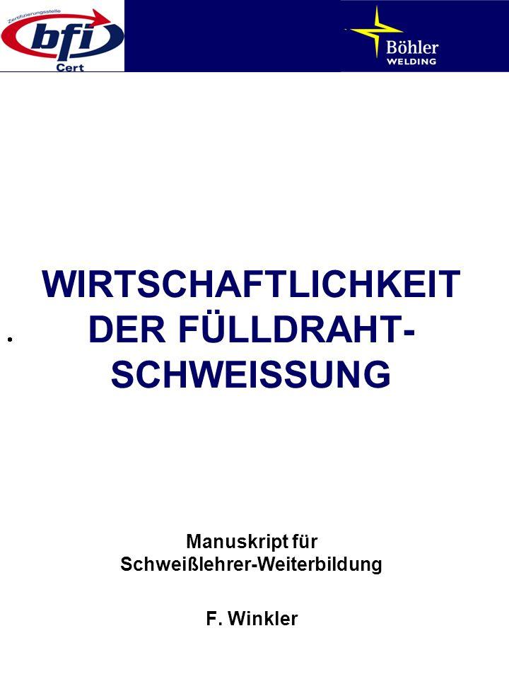 WIRTSCHAFTLICHKEIT DER FÜLLDRAHT- SCHWEISSUNG Manuskript für Schweißlehrer-Weiterbildung F. Winkler