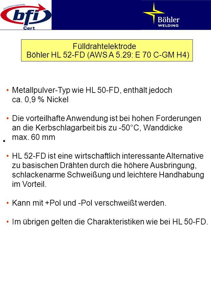 Fülldrahtelektrode Böhler HL 52-FD (AWS A 5.29: E 70 C-GM H4) Metallpulver-Typ wie HL 50-FD, enthält jedoch ca. 0,9 % Nickel Die vorteilhafte Anwendun