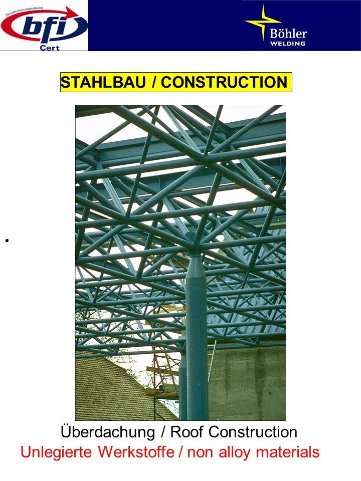 STAHLBAU / CONSTRUCTION Überdachung / Roof Construction Unlegierte Werkstoffe / non alloy materials