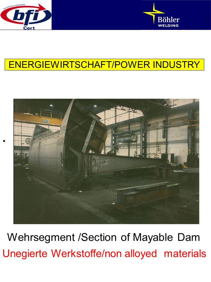 ENERGIEWIRTSCHAFT/POWER INDUSTRY Wehrsegment /Section of Mayable Dam Unegierte Werkstoffe/non alloyed materials